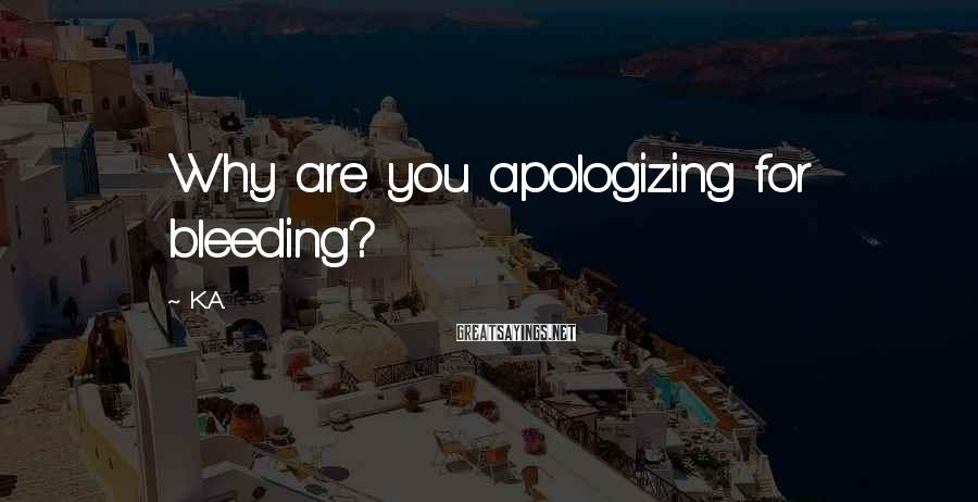 K.A. Sayings: Why are you apologizing for bleeding?