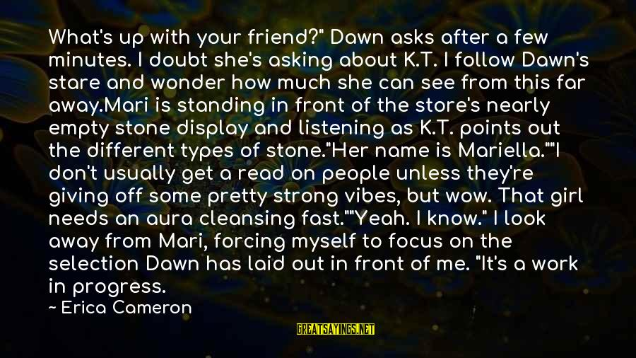 "K.a.t Sayings By Erica Cameron: What's up with your friend?"" Dawn asks after a few minutes. I doubt she's asking"