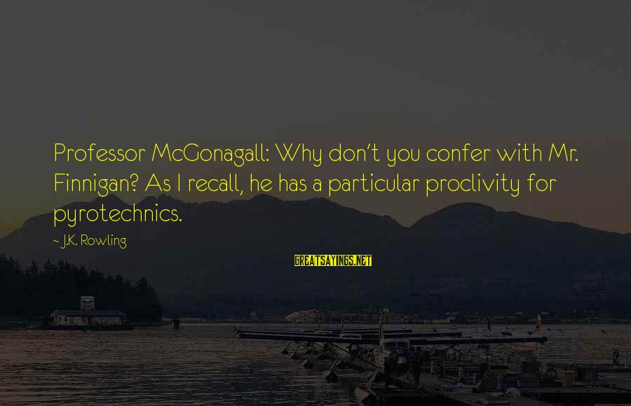 K.a.t Sayings By J.K. Rowling: Professor McGonagall: Why don't you confer with Mr. Finnigan? As I recall, he has a