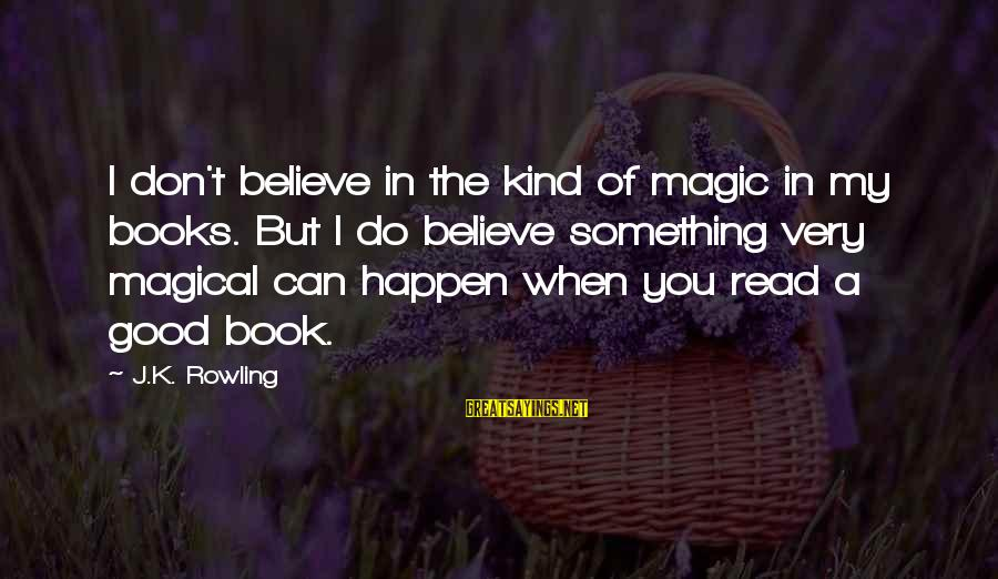 K.a.t Sayings By J.K. Rowling: I don't believe in the kind of magic in my books. But I do believe
