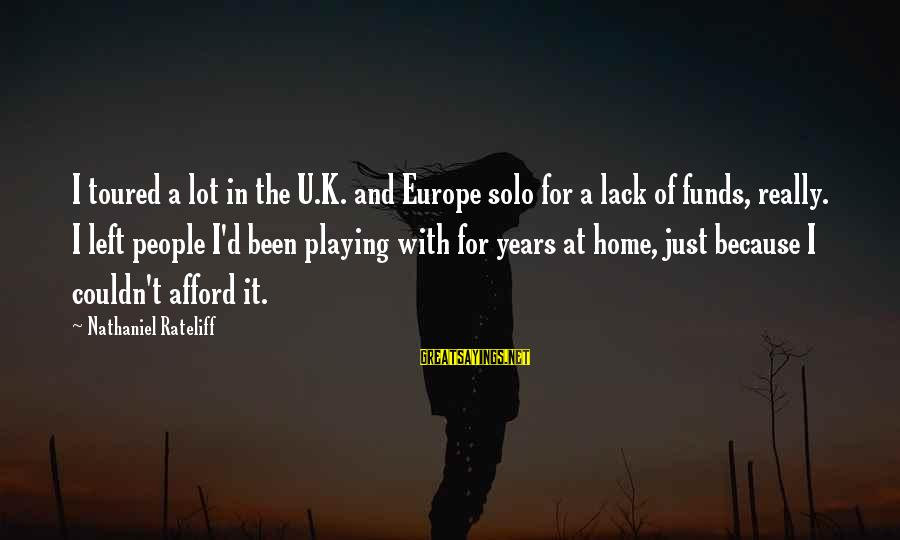 K.a.t Sayings By Nathaniel Rateliff: I toured a lot in the U.K. and Europe solo for a lack of funds,