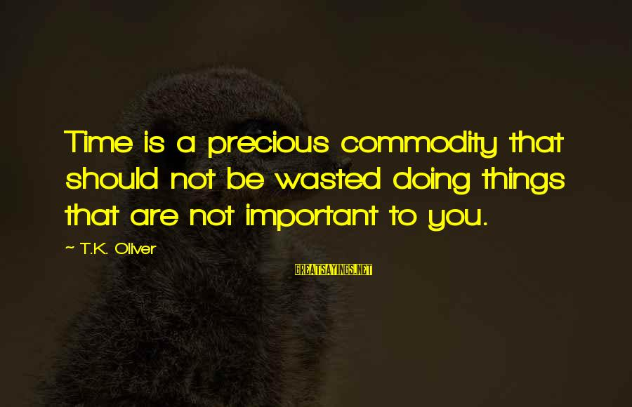 K.a.t Sayings By T.K. Oliver: Time is a precious commodity that should not be wasted doing things that are not