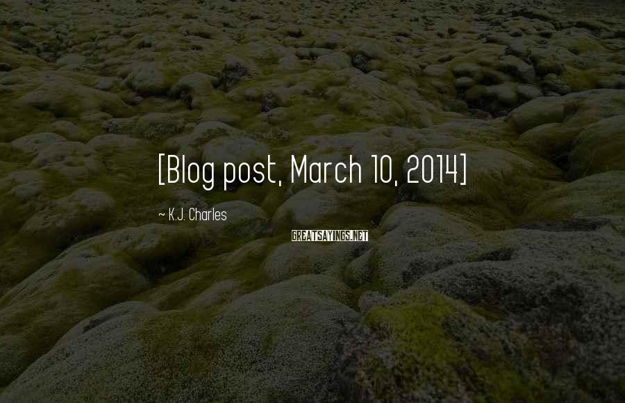 K.J. Charles Sayings: [Blog post, March 10, 2014]