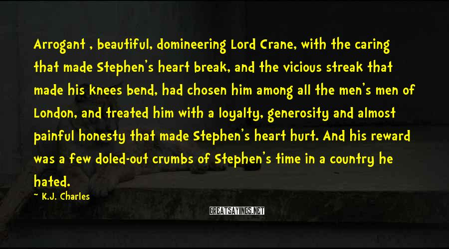 K.J. Charles Sayings: Arrogant , beautiful, domineering Lord Crane, with the caring that made Stephen's heart break, and
