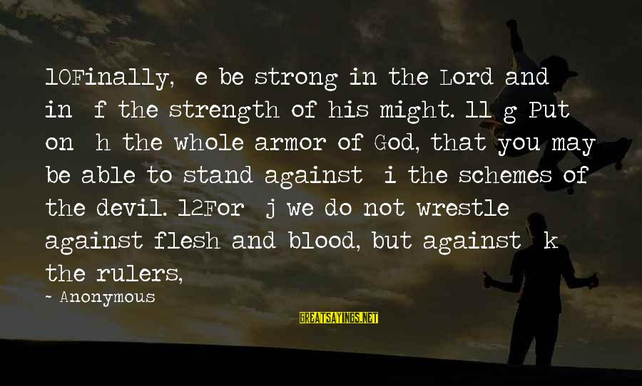 K On Sayings By Anonymous: 10Finally, e be strong in the Lord and in f the strength of his might.