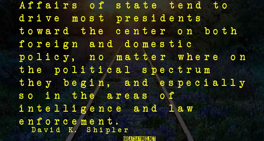 K On Sayings By David K. Shipler: Affairs of state tend to drive most presidents toward the center on both foreign and