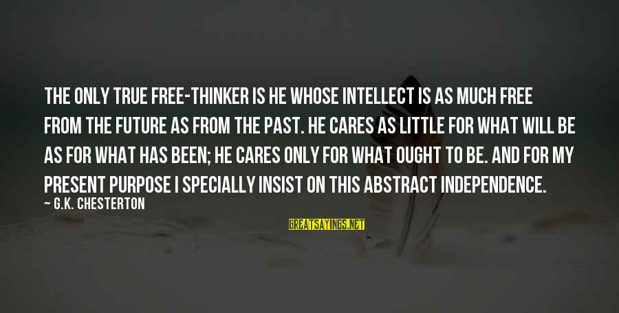 K On Sayings By G.K. Chesterton: The only true free-thinker is he whose intellect is as much free from the future