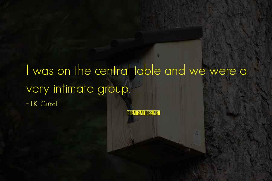 K On Sayings By I.K. Gujral: I was on the central table and we were a very intimate group.