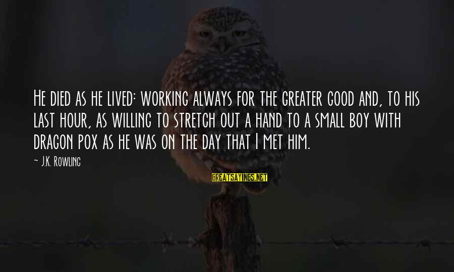 K On Sayings By J.K. Rowling: He died as he lived: working always for the greater good and, to his last