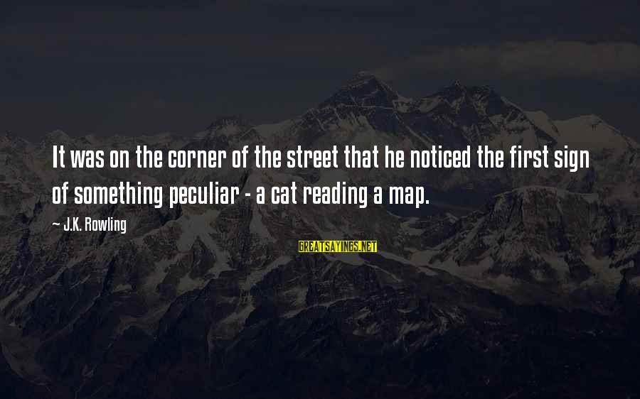K On Sayings By J.K. Rowling: It was on the corner of the street that he noticed the first sign of