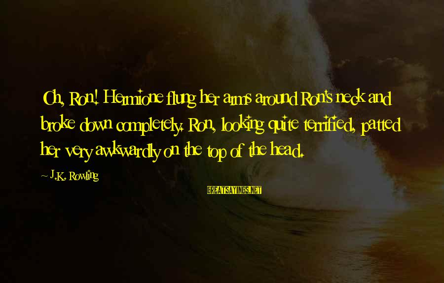 K On Sayings By J.K. Rowling: Oh, Ron! Hermione flung her arms around Ron's neck and broke down completely. Ron, looking