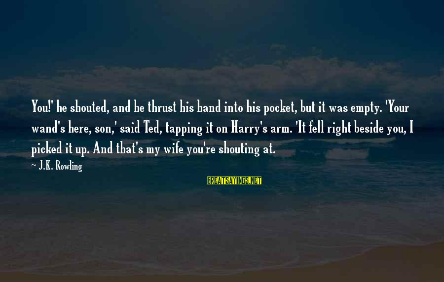 K On Sayings By J.K. Rowling: You!' he shouted, and he thrust his hand into his pocket, but it was empty.