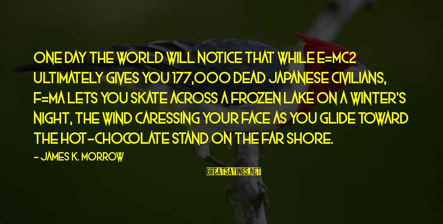 K On Sayings By James K. Morrow: One day the world will notice that while E=mc2 ultimately gives you 177,000 dead Japanese
