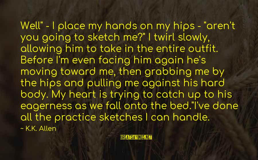 """K On Sayings By K.K. Allen: Well"""" - I place my hands on my hips - """"aren't you going to sketch"""