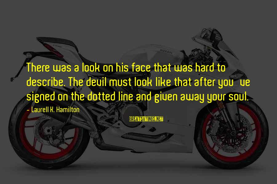K On Sayings By Laurell K. Hamilton: There was a look on his face that was hard to describe. The devil must