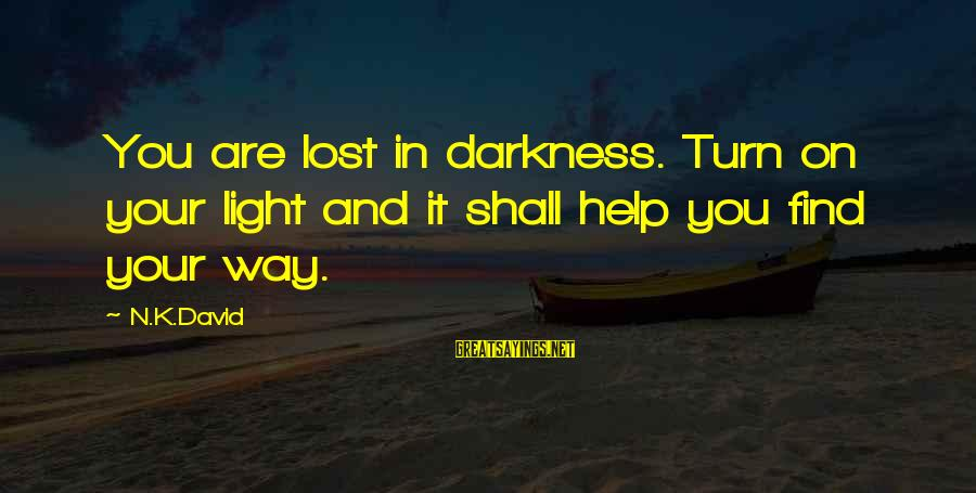K On Sayings By N.K.David: You are lost in darkness. Turn on your light and it shall help you find