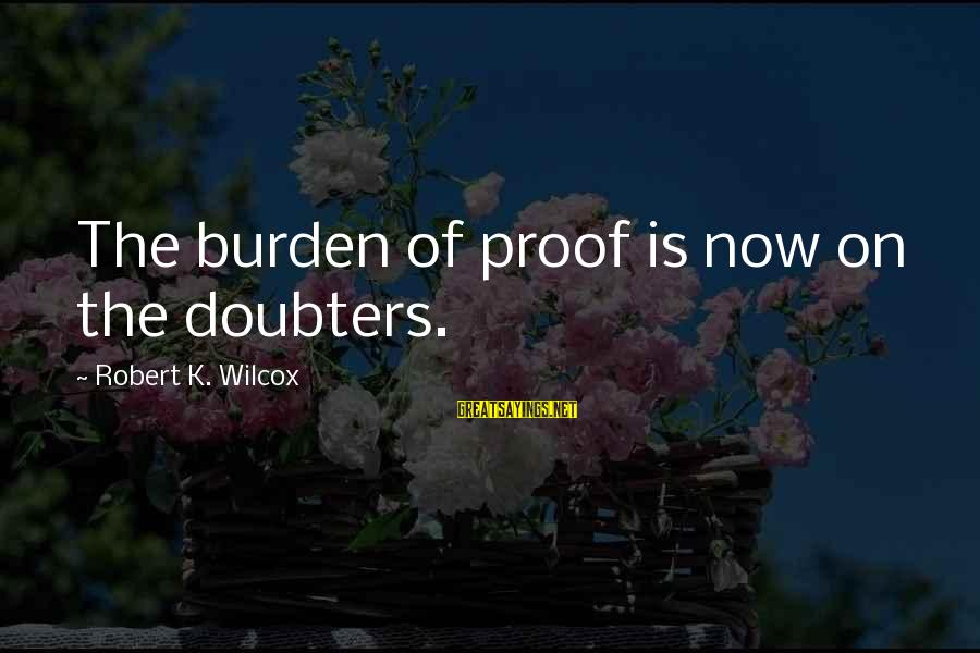 K On Sayings By Robert K. Wilcox: The burden of proof is now on the doubters.