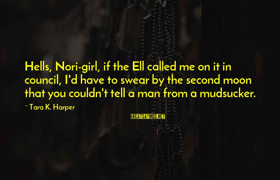 K On Sayings By Tara K. Harper: Hells, Nori-girl, if the Ell called me on it in council, I'd have to swear