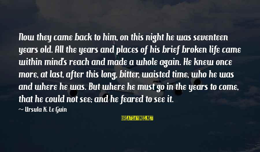 K On Sayings By Ursula K. Le Guin: Now they came back to him, on this night he was seventeen years old. All