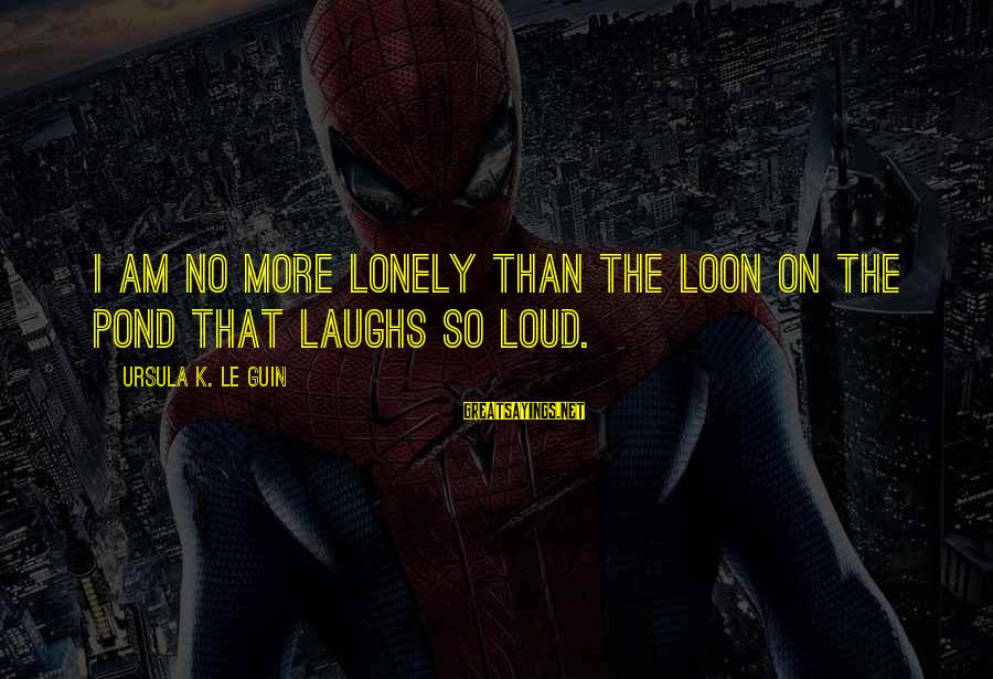 K On Sayings By Ursula K. Le Guin: I am no more lonely than the loon on the pond that laughs so loud.