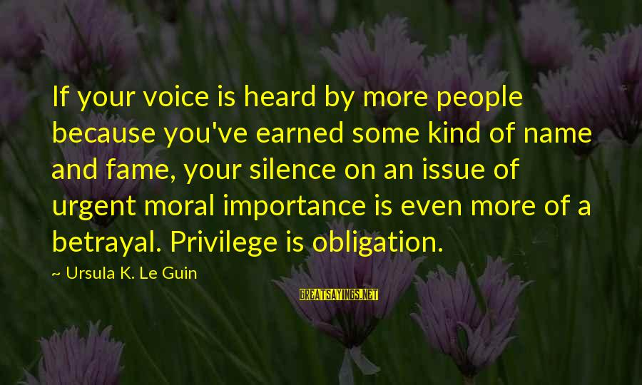 K On Sayings By Ursula K. Le Guin: If your voice is heard by more people because you've earned some kind of name