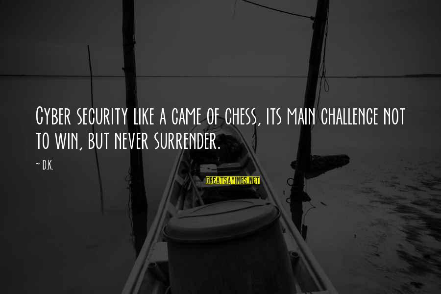 K-os Sayings By D.K.: Cyber security like a game of chess, its main challenge not to win, but never