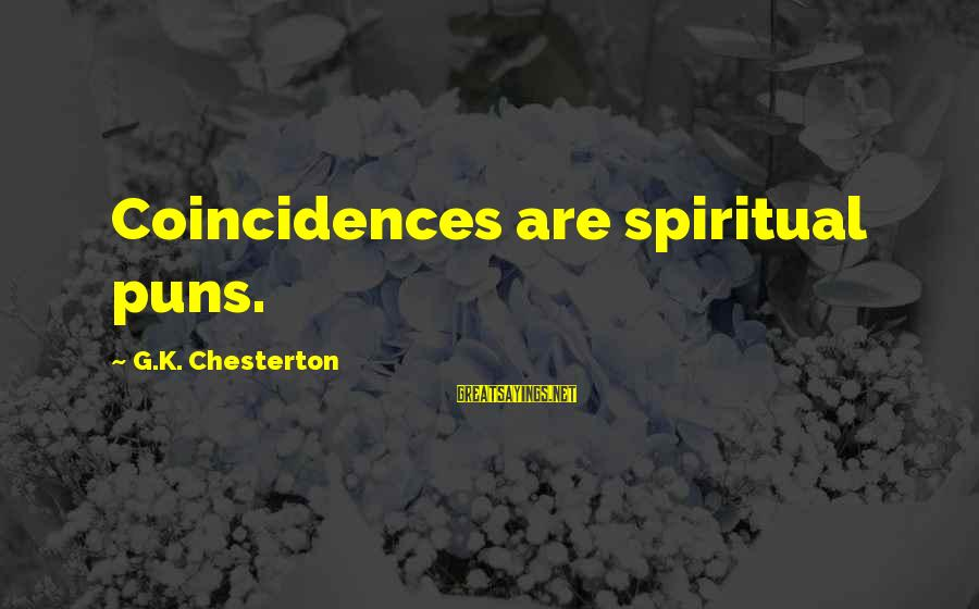 K-os Sayings By G.K. Chesterton: Coincidences are spiritual puns.