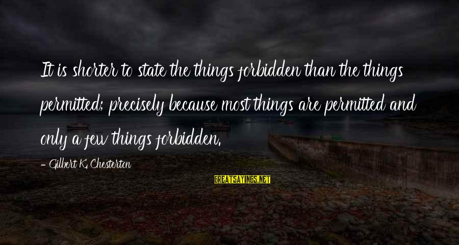 K-os Sayings By Gilbert K. Chesterton: It is shorter to state the things forbidden than the things permitted; precisely because most