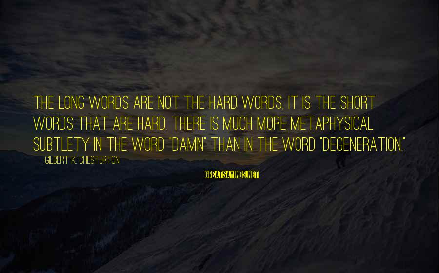 K-os Sayings By Gilbert K. Chesterton: The long words are not the hard words, it is the short words that are