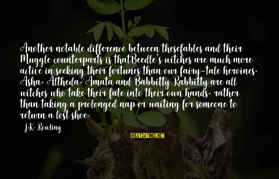 K-os Sayings By J.K. Rowling: Another notable difference between thesefables and their Muggle counterparts is thatBeedle's witches are much more