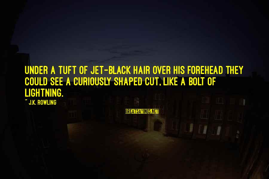 K-os Sayings By J.K. Rowling: Under a tuft of jet-black hair over his forehead they could see a curiously shaped