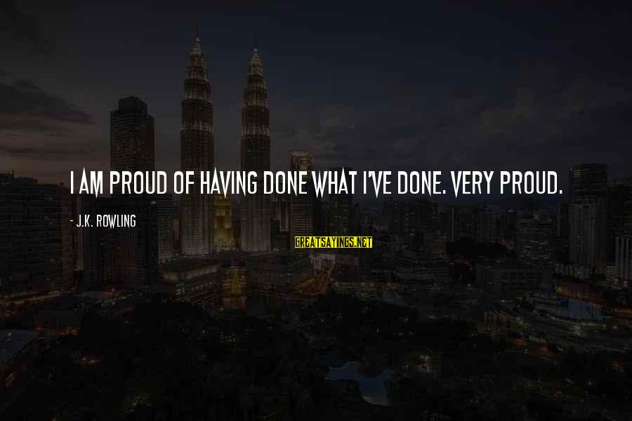 K-os Sayings By J.K. Rowling: I am proud of having done what I've done. Very proud.