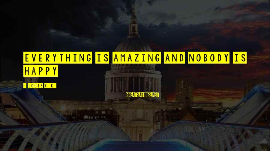 K-os Sayings By Louis C.K.: Everything is amazing and nobody is happy