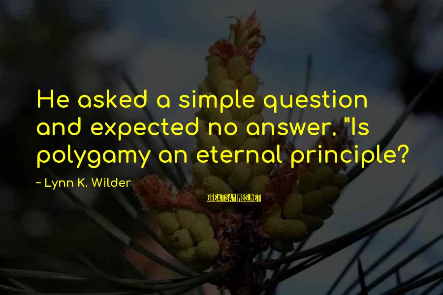 """K-os Sayings By Lynn K. Wilder: He asked a simple question and expected no answer. """"Is polygamy an eternal principle?"""