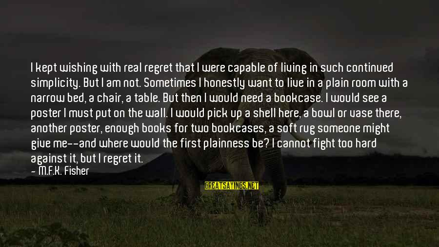 K-os Sayings By M.F.K. Fisher: I kept wishing with real regret that I were capable of living in such continued