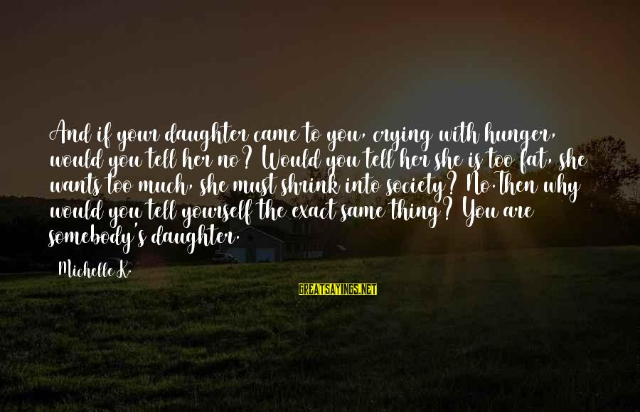 K-os Sayings By Michelle K.: And if your daughter came to you, crying with hunger, would you tell her no?
