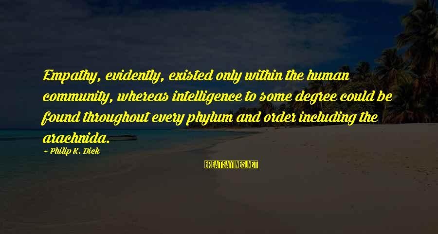 K-os Sayings By Philip K. Dick: Empathy, evidently, existed only within the human community, whereas intelligence to some degree could be
