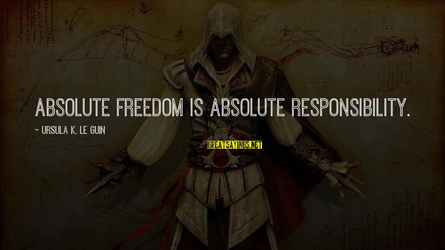 K-os Sayings By Ursula K. Le Guin: Absolute freedom is absolute responsibility.