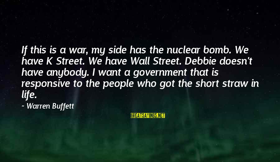 K-os Sayings By Warren Buffett: If this is a war, my side has the nuclear bomb. We have K Street.
