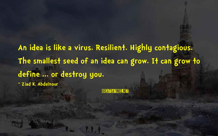 K-os Sayings By Ziad K. Abdelnour: An idea is like a virus. Resilient. Highly contagious. The smallest seed of an idea