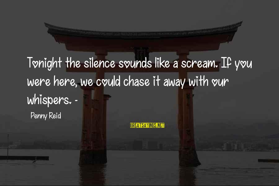 Kaaka Muttai Sayings By Penny Reid: Tonight the silence sounds like a scream. If you were here, we could chase it