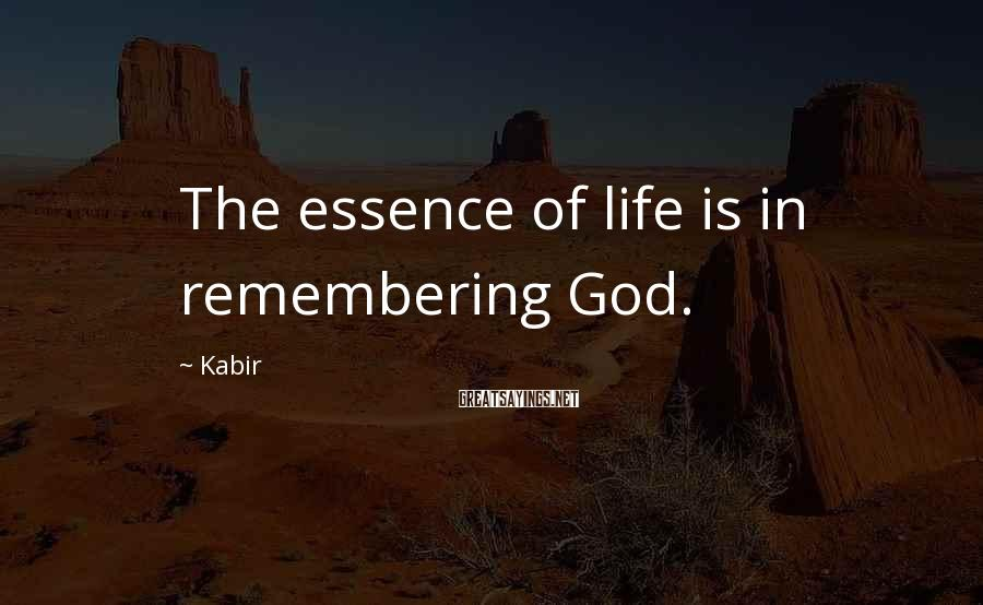 Kabir Sayings: The essence of life is in remembering God.