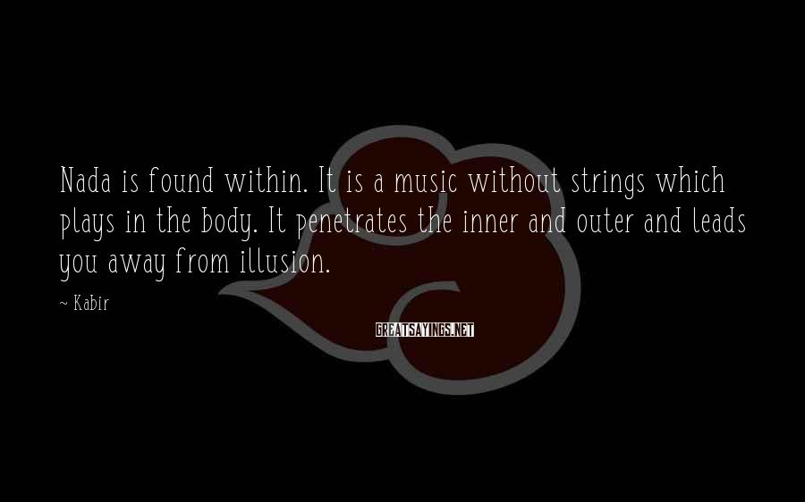 Kabir Sayings: Nada is found within. It is a music without strings which plays in the body.
