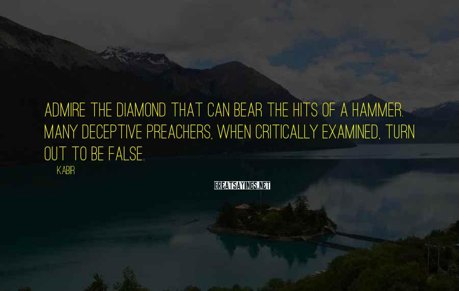 Kabir Sayings: Admire the diamond that can bear the hits of a hammer. Many deceptive preachers, when