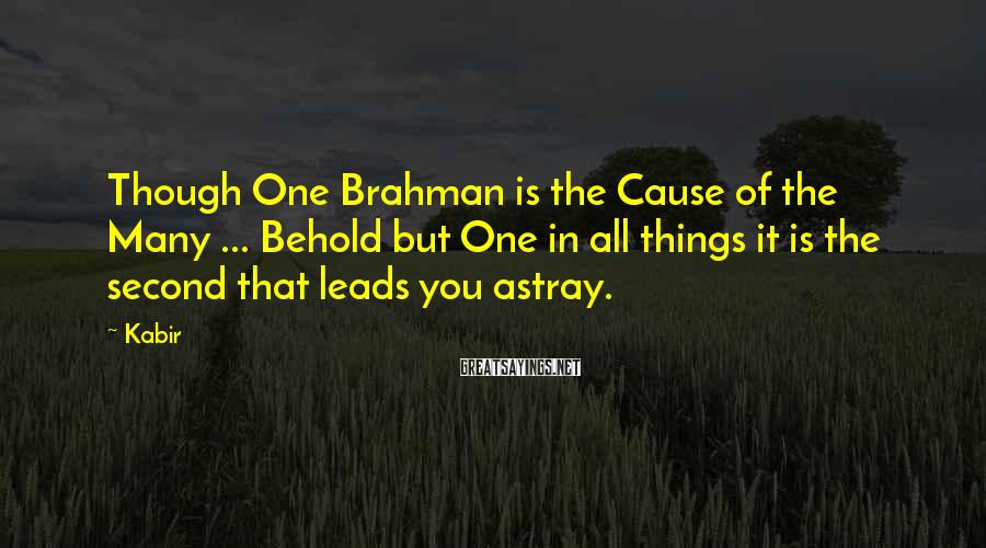 Kabir Sayings: Though One Brahman is the Cause of the Many ... Behold but One in all