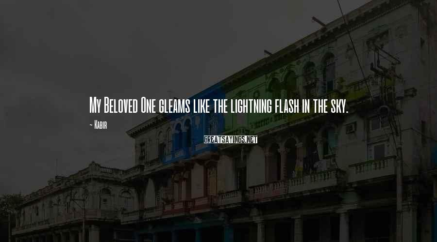 Kabir Sayings: My Beloved One gleams like the lightning flash in the sky.
