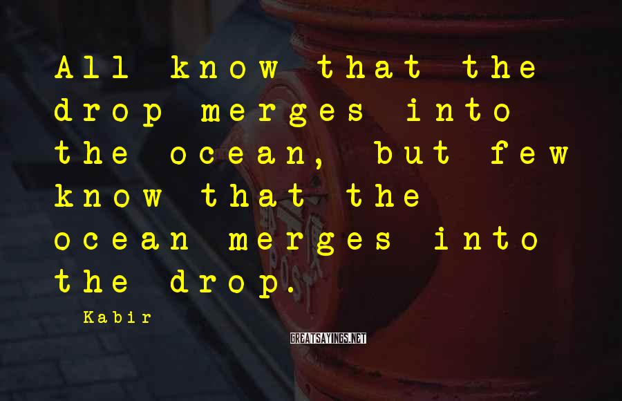 Kabir Sayings: All know that the drop merges into the ocean, but few know that the ocean