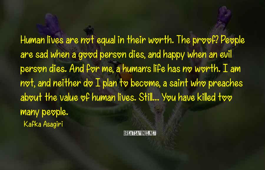 Kafka Asagiri Sayings: Human lives are not equal in their worth. The proof? People are sad when a