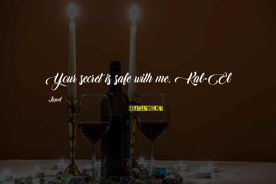 Kal El Sayings By Lionel: Your secret is safe with me, Kal-El