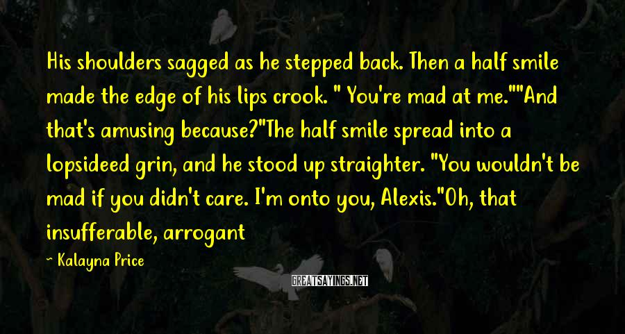 Kalayna Price Sayings: His shoulders sagged as he stepped back. Then a half smile made the edge of